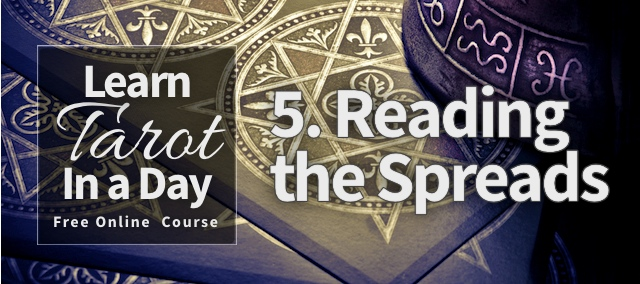 Tarot Lesson 5: Reading the Spreads