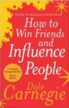 Carnegie: How to Win Friends and Influence People