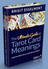 The Ultimate Guide to Tarot Card Meanings by Brigit Esselmont